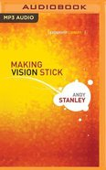 Making Vision Stick (Unabridged, MP3) (Leadership Library Audio Series) CD