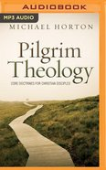 Pilgrim Theology: Core Doctrines For Christian Disciples (Unabridged, 2 Mp3's) CD