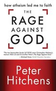 The Rage Against God: How Atheism Led Me to Faith (Unabridged, 5 Cds) CD