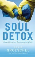 Soul Detox: Clean Living in a Contaminated World (Unabridged, 6 Cds) CD