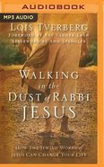 Walking in the Dust of Rabbi Jesus: How the Jewish Words of Jesus Can Change Your Life (Unabridged, Mp3) CD