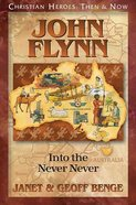 John Flynn: Into the Never Never (Christian Heroes Then & Now Series) Paperback