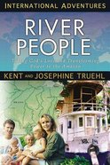 The River People: Taking the Transforming Power of the Gospel to the Amazon Paperback