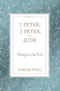 1 Peter, 2 Peter, and Jude: Steadfast in the Faith Paperback