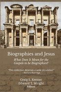 Biographies and Jesus: What Does It Mean For the Gospels to Be Biographies? Paperback