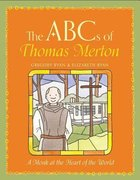 The ABCS of Thomas Merton: A Monk At the Heart of the World Hardback