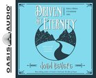 Driven By Eternity: Make Your Life Count Today & Forever (Unabridged, 8 Cds) CD