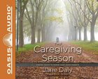 The Caregiving Season: Finding Grace to Honor Your Aging Parents (Unabridged, 4 Cds) CD