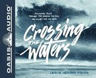 Crossing the Waters: Following Jesus Through the Storms, the Fish, the Doubt, and the Seas (Unabridged 5 Cds) CD