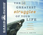 The 10 Greatest Struggles of Your Life: Finding Freedom in God's Commands (Unabridged, 4 Cds) CD