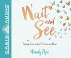 Wait and See: Finding Peace in God's Pauses and Plans (Unabridged, 6 Cds) CD