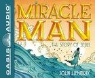 Miracle Man: The Story of Jesus (Unabridged Cd)