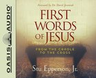 First Words of Jesus: From the Cradle to the Cross (Unabridged, 4 Cds) CD