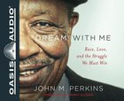 Dream With Me: Race, Love, and the Struggle We Must Win (Unabridged, 5 Cds) CD