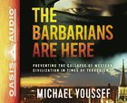 The Barbarians Are Here: Preventing the Collapse of Western Civilization in Times of Terrorism (Unabridged, 4 Cds)
