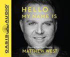 Hello, My Name is: Ditching the Old Name Tags, Discovering Your True Identity (Unabridged, 5 Cds) CD