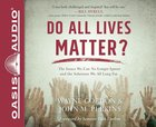 Do All Lives Matter?: The Issue We Can No Longer Ignore and Solutions We Long For (Unabridged, 2 Cds) CD