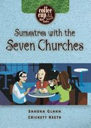Coffee Cup: Sumatra With the Seven Churches (Coffee Cup Bible Studies Series) Paperback