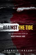 Against the Tide: The Unforgettable Story of Watchman Nee Paperback