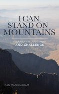 I Can Stand on Mountains: A Book of Encouragement and Challenge