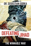 Defeating Jihad: The Winnable War Hardback