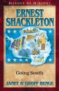 Ernest Shackleton - Going South (Heroes Of History Series)