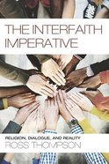 The Interfaith Imperative: Religion, Dialogue, and Reality Paperback