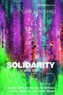 Solidarity With the World - Charles Taylor and Hans Urs Von Balthasar on Faith, Modernity, and Catholic Mission (#20 in Theopolitical Visions Series) Paperback