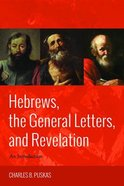 Hebrews, the General Letters, and Revelation: An Introduction Paperback