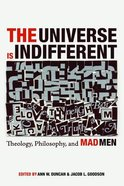 The Universe is Indifferent: Theology, Philosophy, and Mad Men Paperback
