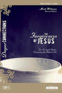 The Forgiveness of Jesus (Participant Guide) (Deeper Connections Series) Paperback