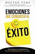 Emociones Que Conducen Al Exito: Entienda El Proposito De Las Emociones Enla Vida (Emotions That Lead To Success) Paperback