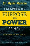 Understanding the Purpose and Power of Men: God's Design For Male Identity (Expanded Edition With Study Guide)