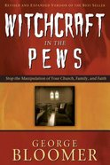 Witchcraft in the Pews: Find Freedom From Toxic Traps and Spiritual Bondage Paperback