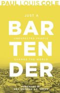Just a Bartender: Unexpected People Change the World Paperback