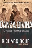 La Danza Divina: La Trinidad Y Tu Transformacion (Divine Dance: The Trinity And Your Transformation) Paperback