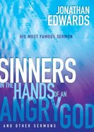 Sinners in the Hands of An Angry God and Other Sermons Paperback