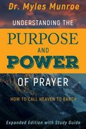 Understanding the Purpose and Power of Prayer: How to Call Heaven to Earth Paperback