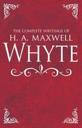 The Complete Writings of H. A. Maxwell Whyte Hardback
