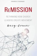 Remission: Rethinking How Church Leaders Create Movement Paperback