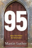95: The Ideas That Birthed the Reformation Paperback