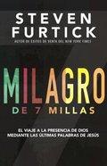Milagro De 7 Millas: El Viaje a La Presencia De Dios Mediante Las Ultimas Palabras De Jesus Paperback