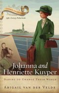 Johanna and Henriette Kuyper: Daring to Change Their World (Chosen Daughters Series)