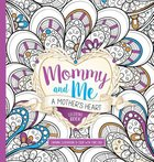 Mommy and Me: A Mother's Heart Coloring Book Paperback