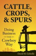 Cattle, Crops, & Spurs: Doing Business the Cowboy Way