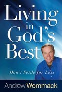 Living in God's Best: Don't Settle For Less Hardback