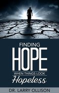 Finding Hope When Things Look Hopeless Paperback