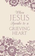 When Jesus Speaks to a Grieving Heart Paperback