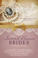 The Second Chance Brides Collection: Nine Historical Romances Offer New Hope For Love Paperback