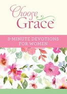 Choose Grace: 3-Minute Devotions For Women (3 Minute Devotions Series) Paperback